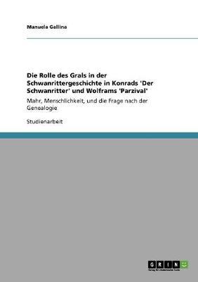 Die Rolle Des Grals in Der Schwanrittergeschichte in Konrads 'Der Schwanritter' Und Wolframs 'Parzival' (Paperback)