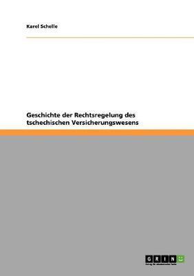 Geschichte Der Rechtsregelung Des Tschechischen Versicherungswesens (Paperback)