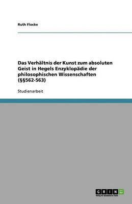 Das Verhaltnis Der Kunst Zum Absoluten Geist in Hegels Enzyklopadie Der Philosophischen Wissenschaften (562-563) (Paperback)