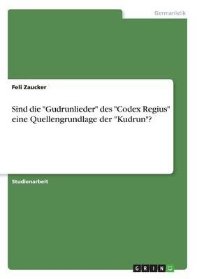 """Sind Die """"Gudrunlieder"""" Des """"Codex Regius"""" Eine Quellengrundlage Der """"Kudrun""""? (Paperback)"""