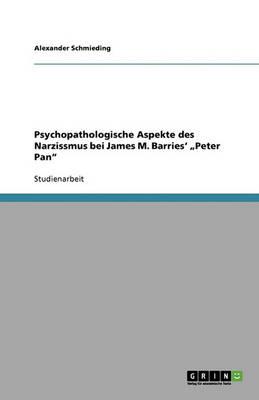 "Psychopathologische Aspekte Des Narzissmus Bei James M. Barries' ""peter Pan (Paperback)"