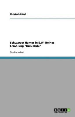 """Schwarzer Humor in E.W. Heines Erzahlung """"Kulu Kulu"""" (Paperback)"""