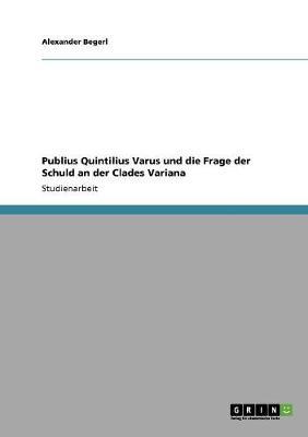 Publius Quintilius Varus Und Die Frage Der Schuld an Der Clades Variana (Paperback)