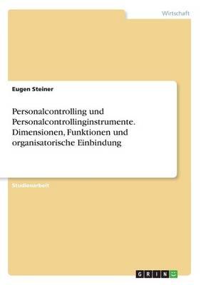 Personalcontrolling Und Personalcontrollinginstrumente. Dimensionen, Funktionen Und Organisatorische Einbindung (Paperback)