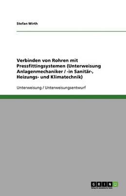 Verbinden Von Rohren Mit Pressfittingsystemen (Unterweisung Anlagenmechaniker / -In Sanit r-, Heizungs- Und Klimatechnik) (Paperback)