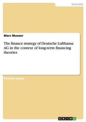 The Finance Strategy of Deutsche Lufthansa AG in the Context of Long-Term Financing Theories (Paperback)