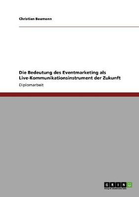 Die Bedeutung Des Eventmarketing ALS Live-Kommunikationsinstrument Der Zukunft (Paperback)