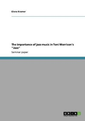 The Importance of Jazz Music in Toni Morrison's Jazz (Paperback)