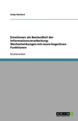Emotionen ALS Bestandteil Der Informationsverarbeitung: Wechselwirkungen Mit Neuro-Kognitiven Funktionen (Paperback)