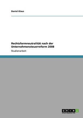 Rechtsformneutralitat Nach Der Unternehmensteuerreform 2008 (Paperback)