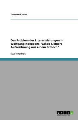 Das Problem Der Literarisierungen in Wolfgang Koeppens 'Jakob Littners Aufzeichnung Aus Einem Erdloch' (Paperback)
