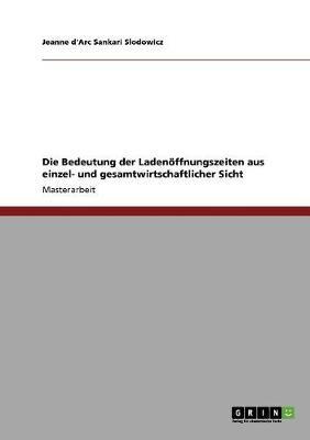 Die Bedeutung Der Laden ffnungszeiten Aus Einzel- Und Gesamtwirtschaftlicher Sicht (Paperback)