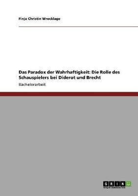 Das Paradox Der Wahrhaftigkeit: Die Rolle Des Schauspielers Bei Diderot Und Brecht (Paperback)