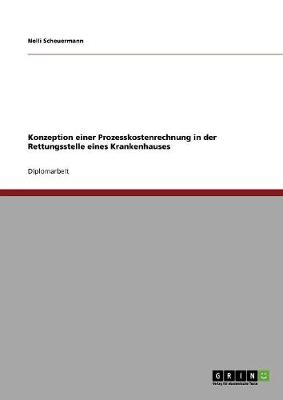 Konzeption Einer Prozesskostenrechnung in Der Rettungsstelle Eines Krankenhauses (Paperback)