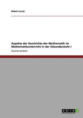 Aspekte Der Geschichte Der Mathematik Im Mathematikunterricht in Der Sekundarstufe I (Paperback)