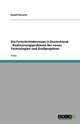 Die Fortschrittsbremsen in Deutschland - Realisierungsprobleme Bei Neuen Technologien Und Gro projekten (Paperback)