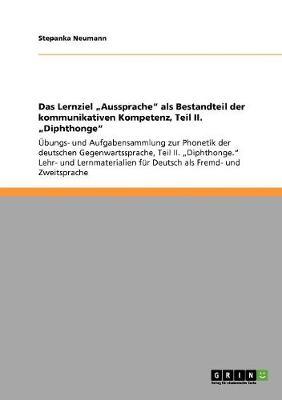"""Das Lernziel """"Aussprache"""" ALS Bestandteil Der Kommunikativen Kompetenz, Teil II. """"Diphthonge"""" (Paperback)"""