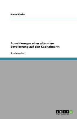 Auswirkungen Einer Alternden Bevolkerung Auf Den Kapitalmarkt (Paperback)