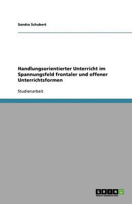 Handlungsorientierter Unterricht Im Spannungsfeld Frontaler Und Offener Unterrichtsformen (Paperback)