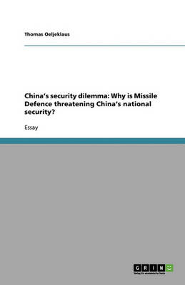 China's Security Dilemma: Why Is Missile Defence Threatening China's National Security? (Paperback)