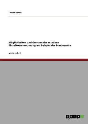 M glichkeiten Und Grenzen Der Relativen Einzelkostenrechnung Am Beispiel Der Bundeswehr (Paperback)