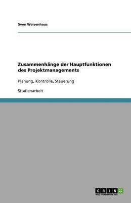Zusammenhange Der Hauptfunktionen Des Projektmanagements (Paperback)