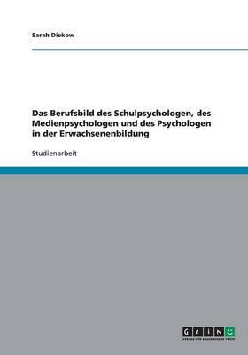 Das Berufsbild Des Schulpsychologen, Des Medienpsychologen Und Des Psychologen in Der Erwachsenenbildung (Paperback)