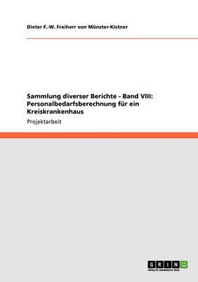 Sammlung Diverser Berichte - Band VIII: Personalbedarfsberechnung F r Ein Kreiskrankenhaus (Paperback)