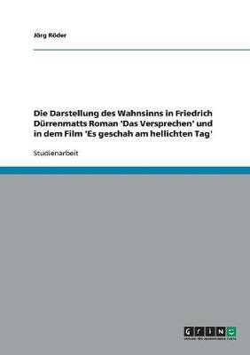 Die Darstellung Des Wahnsinns in Friedrich Durrenmatts Roman 'Das Versprechen' Und in Dem Film 'es Geschah Am Hellichten Tag' (Paperback)