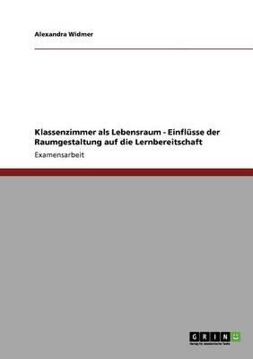 Klassenzimmer ALS Lebensraum: Einflusse Der Raumgestaltung Auf Die Lernbereitschaft (Paperback)