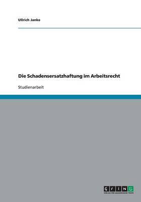 Die Schadensersatzhaftung Im Arbeitsrecht (Paperback)