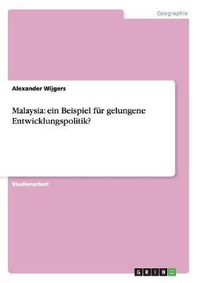 Malaysia: Ein Beispiel Fur Gelungene Entwicklungspolitik? (Paperback)