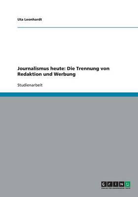 Journalismus Heute: Die Trennung Von Redaktion Und Werbung (Paperback)