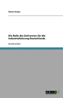 Die Rolle Des Zollvereins Fur Die Industrialisierung Deutschlands (Paperback)