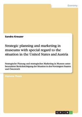 Strategic Planning and Marketing in Museums with Special Regard to the Situation in the United States and Austria (Paperback)