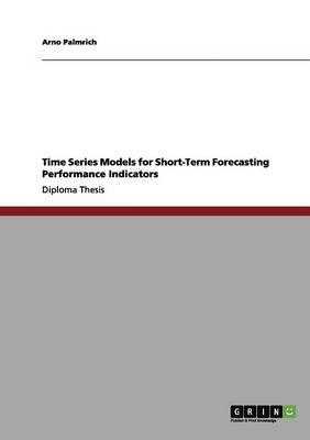 Time Series Models for Short-Term Forecasting Performance Indicators (Paperback)