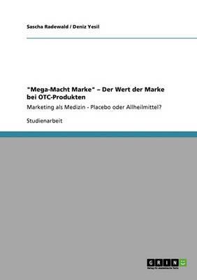 Die Mega-Macht Marke. Der Wert Der Marke Bei OTC-Produkten (Paperback)