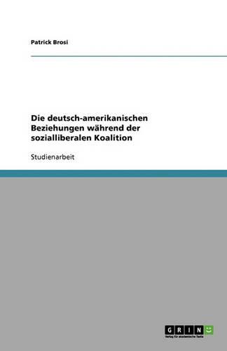 Die Deutsch-Amerikanischen Beziehungen W hrend Der Sozialliberalen Koalition (Paperback)