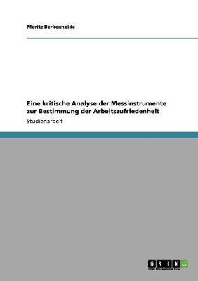 Eine Kritische Analyse Der Messinstrumente Zur Bestimmung Der Arbeitszufriedenheit (Paperback)