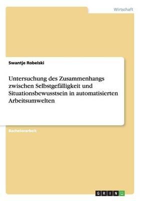 Untersuchung Des Zusammenhangs Zwischen Selbstgefalligkeit Und Situationsbewusstsein in Automatisierten Arbeitsumwelten (Paperback)