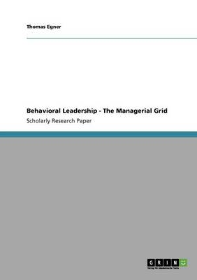 Behavioral Leadership - The Managerial Grid (Paperback)