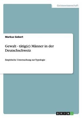 Gewalt - Tatig(e) Manner in Der Deutschschweiz (Paperback)