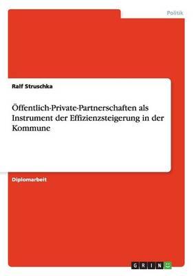 Offentlich-Private-Partnerschaften ALS Instrument Der Effizienzsteigerung in Der Kommune (Paperback)