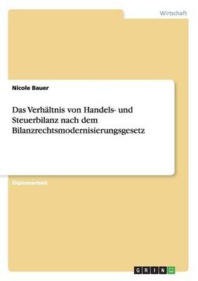 Das Verhaltnis Von Handels- Und Steuerbilanz Nach Dem Bilanzrechtsmodernisierungsgesetz (Paperback)