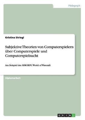 Subjektive Theorien Von Computerspielern uber Computerspiele Und Computerspielsucht (Paperback)