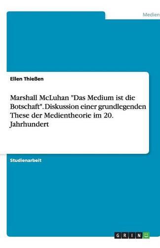 Marshall McLuhan Das Medium Ist Die Botschaft. Diskussion Einer Grundlegenden These Der Medientheorie Im 20. Jahrhundert (Paperback)