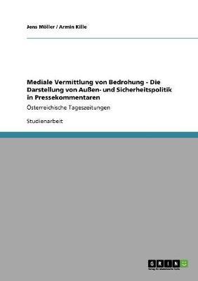 Mediale Vermittlung Von Bedrohung - Die Darstellung Von Aussen- Und Sicherheitspolitik in Pressekommentaren (Paperback)