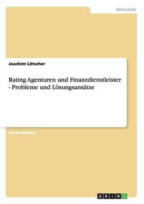 Rating Agenturen Und Finanzdienstleister - Probleme Und L sungsans tze (Paperback)