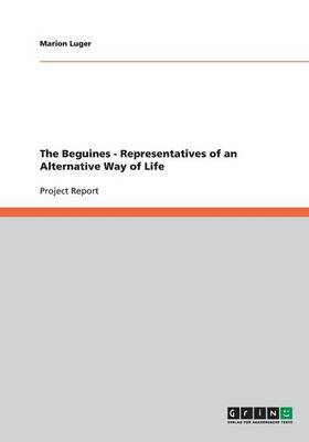 The Beguines - Representatives of an Alternative Way of Life (Paperback)