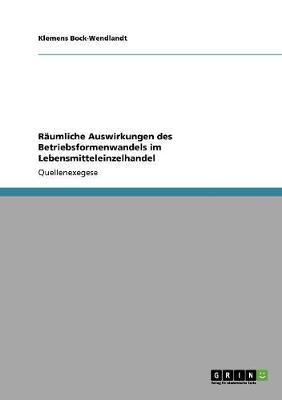 R umliche Auswirkungen Des Betriebsformenwandels Im Lebensmitteleinzelhandel (Paperback)